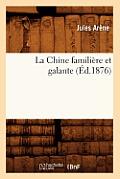 La Chine Familiere Et Galante (Ed.1876)