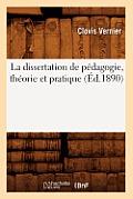 La Dissertation de Pedagogie, Theorie Et Pratique (Ed.1890)