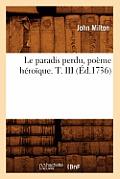 Le Paradis Perdu, Po?me H?ro?que. T. III (?d.1736)