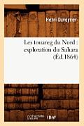 Les Touareg Du Nord: Exploration Du Sahara (Ed.1864)