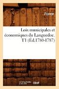 Loix Municipales Et Economiques Du Languedoc. T1 (Ed.1780-1787)