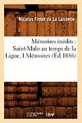 M?moires In?dits: Saint-Malo Au Temps de la Ligue. I M?moires (?d.1886)