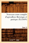 Nouveau Cours Complet D'Agriculture Theorique Et Pratique. Tome 13 (Ed.1809)