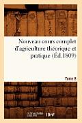 Nouveau Cours Complet d'Agriculture Theorique Et Pratique. Tome 8 (Ed.1809)