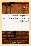 Ovide: Oeuvres Compl?tes: Avec La Traduction En Fran?ais (?d.1869)