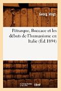 Petrarque, Boccace Et Les Debuts de L'Humanisme En Italie, (Ed.1894)