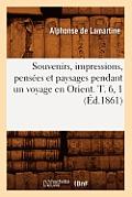 Souvenirs, Impressions, Pensees Et Paysages Pendant Un Voyage En Orient. T. 6, 1 (Ed.1861)