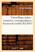 Victor-Hugo Intime: Memoires, Correspondances, Documents Inedits (Ed.1885)