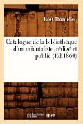 Catalogue de la Biblioth?que d'Un Orientaliste, R?dig? Et Publi? (?d.1864)