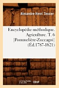 Encyclop?die M?thodique. Agriculture. T. 6 [pommeli?re-Zuccagni] (?d.1787-1821)