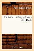 Fantaisies Bibliographiques (?d.1864)