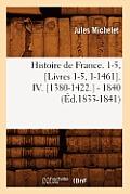 Histoire de France. 1-5, [livres 1-5, 1-1461]. IV. [1380-1422.] - 1840 (?d.1833-1841)