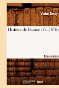 Histoire de France. Tome Premier (A0/00d.1876)