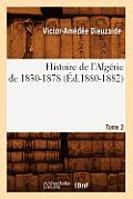 Histoire de l'Alg?rie de 1830-1878. Tome 2 (?d.1880-1882)