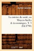 La Cuisine de Sant?, Ou Moyens Faciles ?conomiques. T. 3 (?d.1790)
