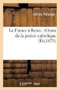 La France a Rome. Album de la Poesie Catholique (Ed.1870)
