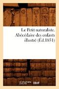 Le Petit Naturaliste. Abecedaire Des Enfants Illustre (Ed.1851)