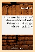 Lectures on the Elements of Chemistry Delivered in the University of Edinburgh. [Volume 2] (Ed.1803)
