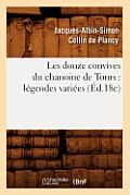 Les Douze Convives Du Chanoine de Tours: Legendes Variees (Ed.18e)