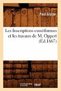 Les Inscriptions Cuneiformes Et Les Travaux de M. Oppert, (Ed.1867)