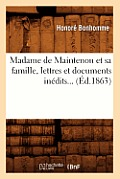 Madame de Maintenon Et Sa Famille, Lettres Et Documents In?dits (?d.1863)