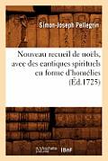 Nouveau Recueil de No?ls, Avec Des Cantiques Spirituels En Forme d'Hom?lies, (?d.1725)