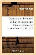 Octante Trois Pseaumes de David, MIS En Rime Francoise: A Scavoir Quaranteneuf (Ed.1554)