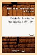 Pr?cis de l'Histoire Des Fran?ais. Tome 2 (?d.1839-1844)