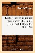 Recherches Sur Les Anciens Monuments Situes Sur Le Grand Port d'Alexandrie (Ed.1888)