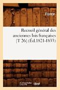 Recueil G?n?ral Des Anciennes Lois Fran?aises [t 26] (?d.1821-1833)