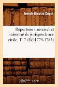 Repertoire Universel Et Raisonne de Jurisprudence Civile. T17 (Ed.1775-1783)