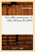 Une Vallee Pyreneenne: La Vallee D'Ossau (Ed.1894)