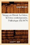Voyage En Orient. La Grece, La Grece Contemporaine, L'Adriatique (Ed.1879)