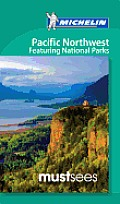 Michelin Must Sees Pacific Northwest: Featuring National Parks (Michelin Must Sees Pacific Northwest: Featuring National Parks)