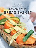 Beyond the Bread Basket Recipes for Appetizers Main Courses & Desserts