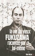 Vie Du Vieux Fukuzawa Racontee Par Lui-Meme (La)