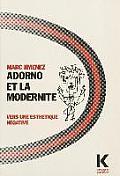 Collection D'Esthetique #47: Adorno Et La Modernite: Vers Une Esthetique Negative