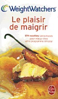 Le Plaisir de Maigrir: 179 Recettes Savoureuses Pour Mieux Vivre Votre Programme Minceur