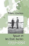 Spaak Et Les Etats Baltes 1939-1991