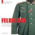 Feldbluse: The German Soldier's Field Tunic 1933-45