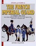 Officers and Soldiers of the French Imperial Guard 1804-1815, Volume 5: The Artillery Train - The Wagon Train - The Administration - The Medical Servi