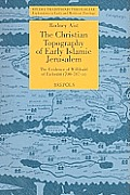 The Christian Topography of Early Islamic Jerusalem: The Evidence of Willibald of Eichstatt (700-787 CE)