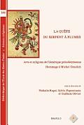 BEHE 146 La quete du serpent a plumes: Arts Et Religions de L'Amerique Precolombienne. Hommage a Michel Graulich