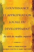 Gouvernance Et Appropriation Locale Du Developpement: Au-Dela Des Modeles Importes