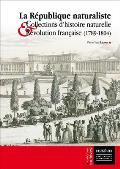 La Republique Naturaliste: Collections D'Histoire Naturelle Et Revolution Francaise (1789-1804)