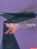 Directing Web Traffic: How To Get Users To Your Site - and Keep Them There