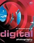 An Advanced Guide to Digital Photography (Digital Photography)