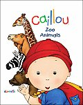 Caillou: Zoo Animals (Caillou Board Books)