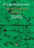 The Historians: Toys, Book 6: By Peter Greenaway