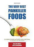The Very Best Painkiller Foods: 72 Natural Foods to Ease Arthritis and Joint Pain: 115 Healing Recipes (Health Collection)